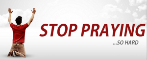 STOP-PRAYING-SO-HARD-Blog