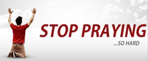 STOP-PRAYING-SO-HARD-Blog